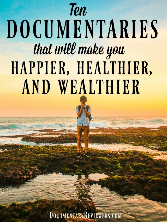 All of these documentaries will make you happy, healthy, and wealthy. No matter what you're looking for, these documentaries are a perfect choice for your next movie night!