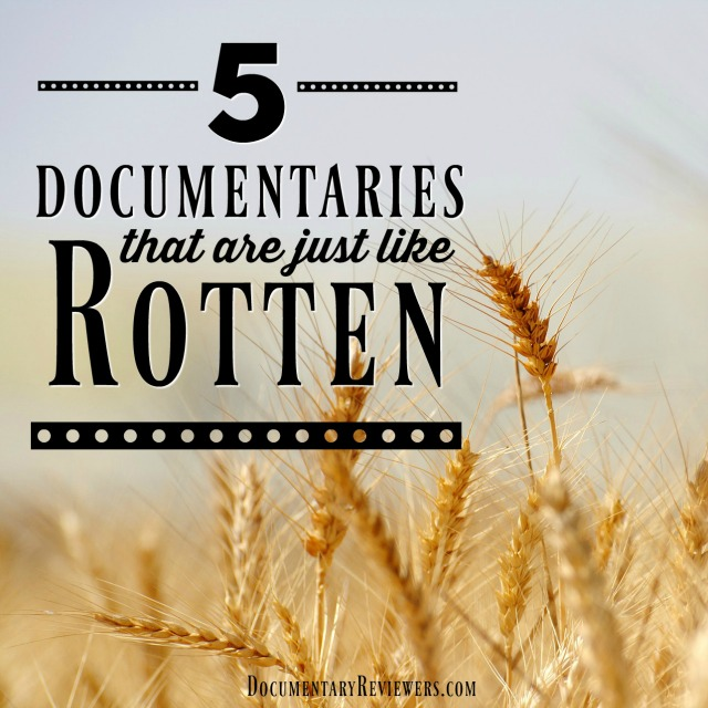 Looking for a documentary just like Rotten? These 5 will do the trick!