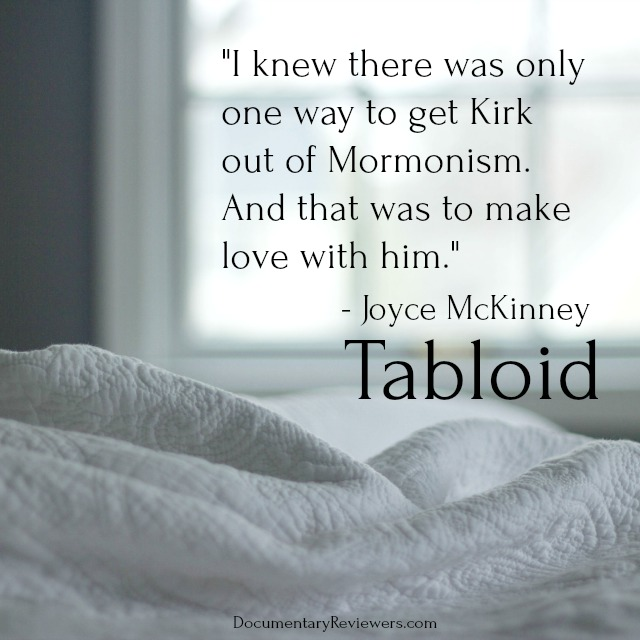 One of Joyce McKinney's classic quotes from the Tabloid documentary