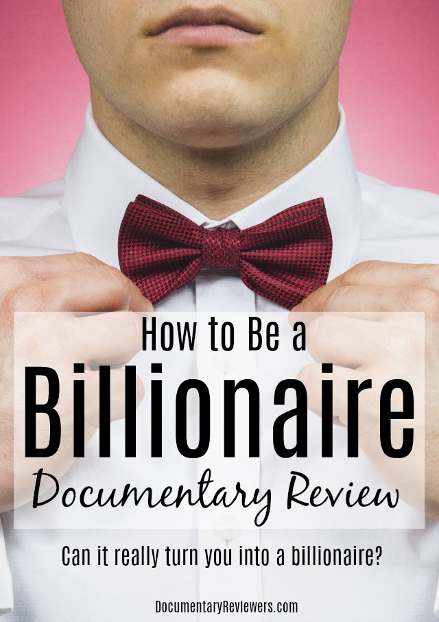 Ever wondered how to be a billionaire? This documentary may have the answer for you!