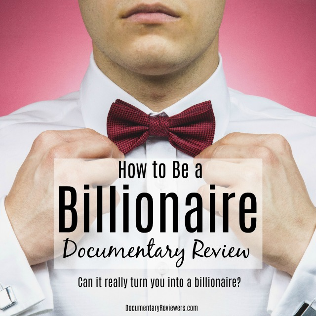 Ever wondered how to become a billionaire? This documentary might just have the answer for you!