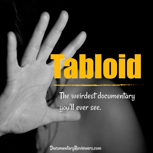 Tabloid is the queen of weird documentaries. A romance gone wrong, true crime, and bizarre character list...what more can you ask for?