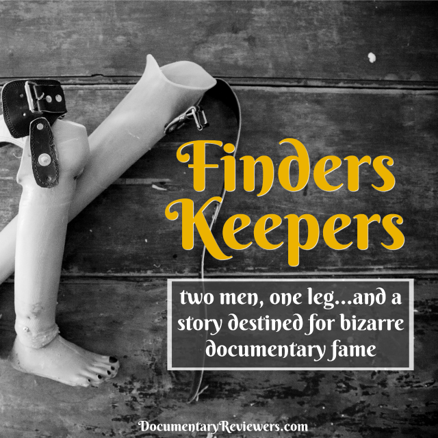 A review of the weird and bizarre documentary Finders Keepers. Two men and a custody battle over an amputated leg are the perfect setting for this bizarre documentary.