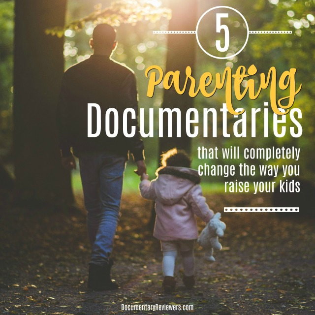 All of these parenting documentaries have powerful messages that will definitely make you think twice about the way you're raising your kids.