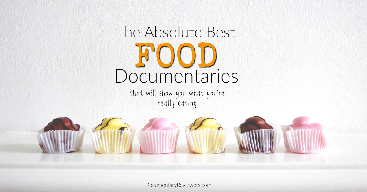 8 Food Documentaries that Will Completely Change the Way You Eat