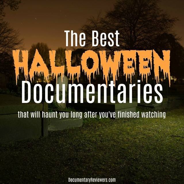 These Halloween documentaries will ensure that your holiday is not just scary and terrifying, but also creepy and strange.