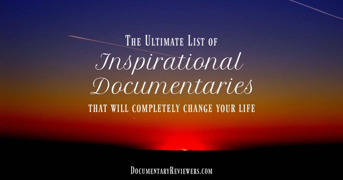 The Ultimate List of Inspirational Documentaries to Watch
