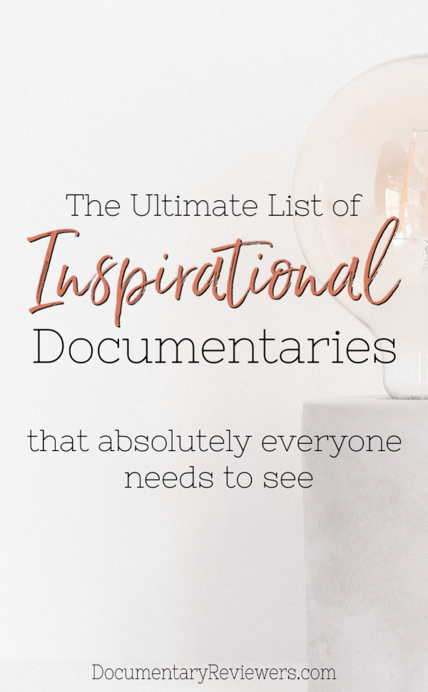 These amazing inspirational documentaries are the perfect source of inspiration to get you back on track and change your life.