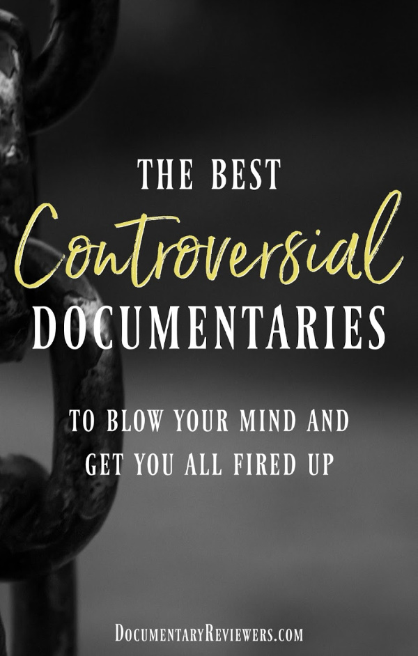 These controversial documentaries are some of the best out there and they'll definitely get you fired up about whichever topic you choose!