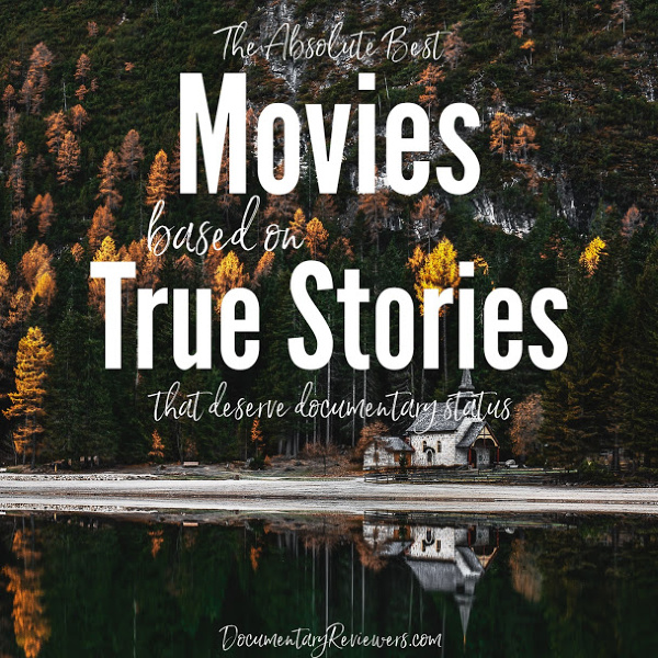 These true story movies are so good, they deserve documentary status! You won't believe what you see, proving that the truth really is stranger than fiction.