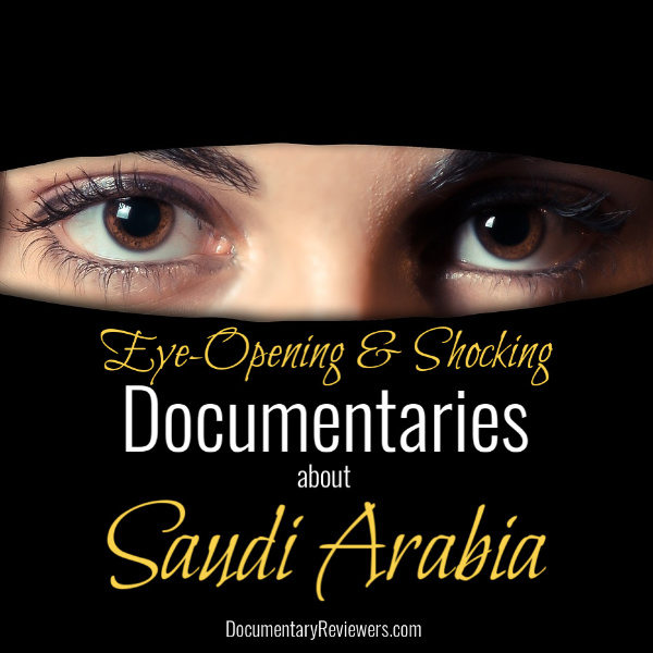 These shocking documentaries about Saudi Arabia will fuel your curiosity about their treatment of women, devout religion, and spectacular wildlife and terrain.