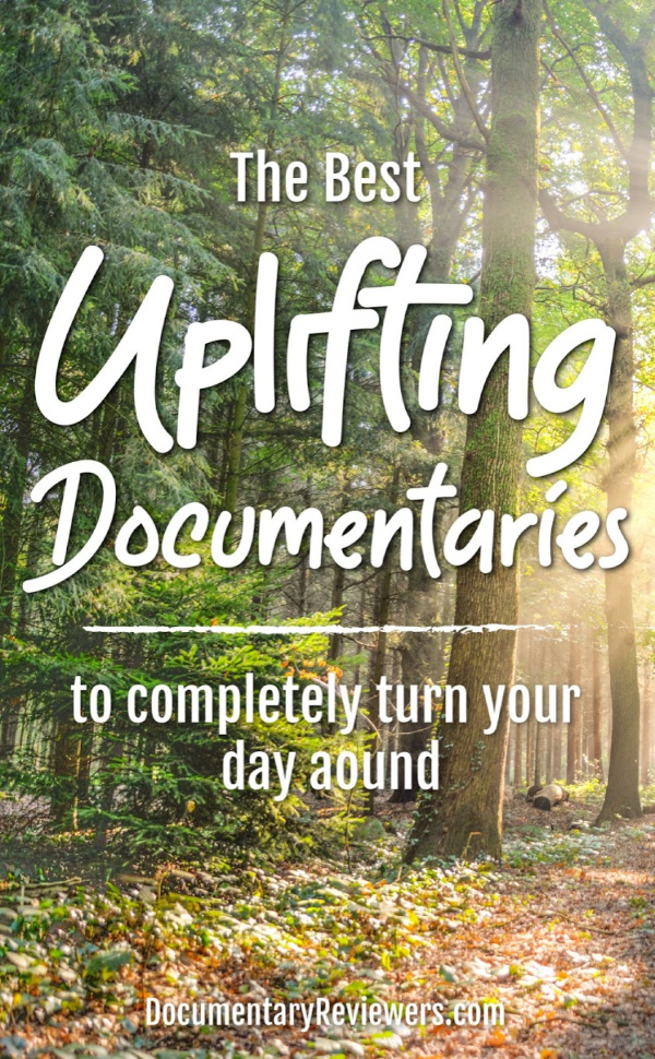 These uplifting documentaries are the answer to your woes!  They'll inspire you, make you feel better and hopefully turn your day around.