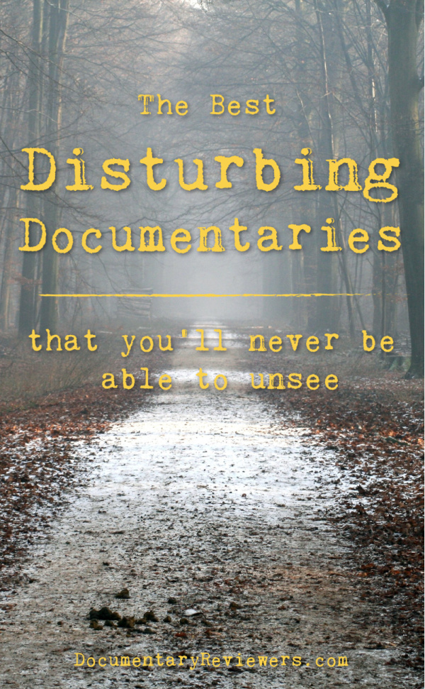 These disturbing documentaries will keep you completely glued to the screen from start to finish!