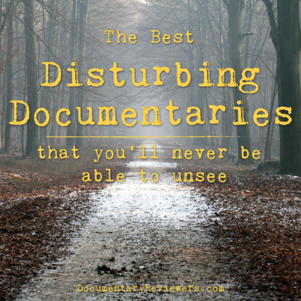 These are the best disturbing documentaries you'll find on Netflix, Amazon and HBO...and you'll never forget any of them!